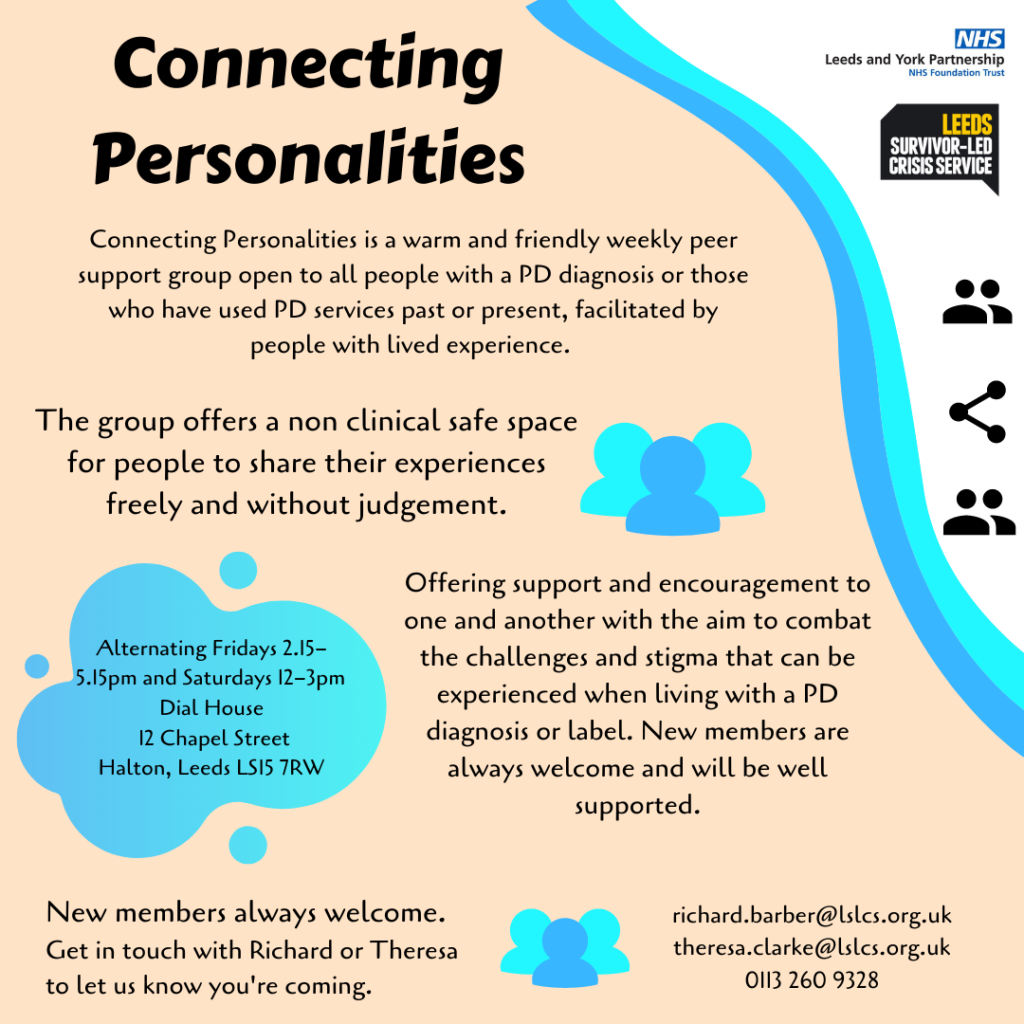 Connecting personalities is a weekly peer support group for people with experiences of personality disorder services, facilitated by people with lived experience. Call 0113 260 9328 for more information.